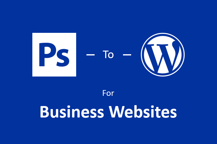 Advantages of PSD to WordPress Conversion for Business Websites