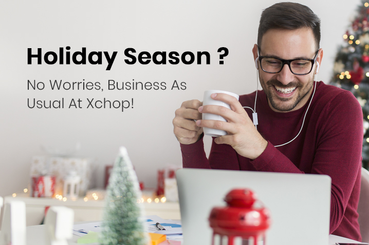 Holiday Season – No Worries, Business As Usual At Xchop!