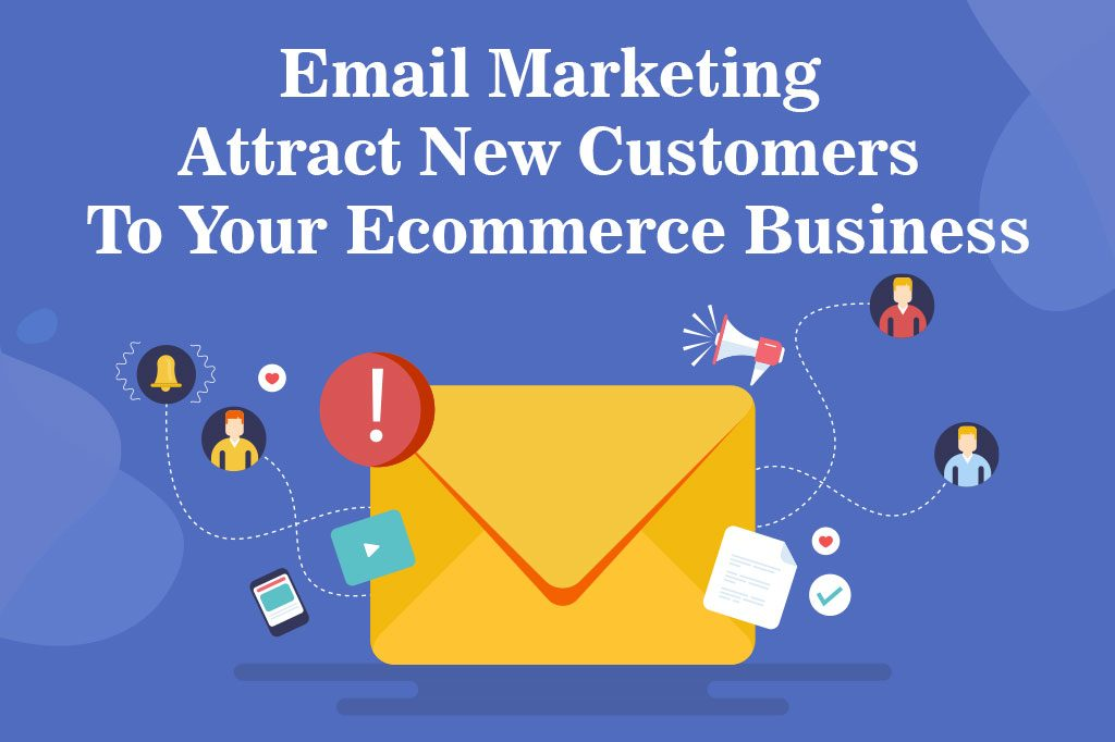 Are You Taking Advantage Of Email Marketing Attract New Customers To Your Ecommerce Business?